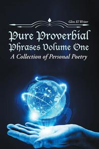 Pure Proverbial Phrases Volume OneA Collection of Personal Poetry【電子書籍】[ Glen El Writer ]