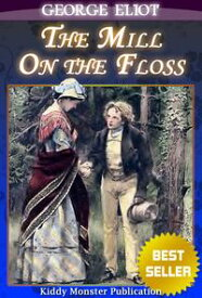 The Mill on the Floss By George EliotWith Original Illustrations, Summary and Free Audio Book Link【電子書籍】[ George Eliot ]