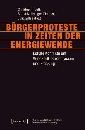 B?rgerproteste in Zeiten der EnergiewendeLokale Konflikte um Windkraft, Stromtrassen und Fracking【電子書籍】