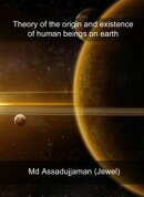 Theory of the Origin and Existence of Human Beings on Earth