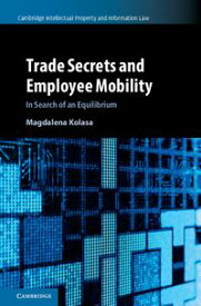 Trade Secrets and Employee Mobility: Volume 44In Search of an Equilibrium【電子書籍】[ Magdalena Kolasa ]