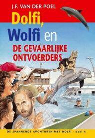 Dolfi, Wolfi en de gevaarlijke ontvoerders【電子書籍】[ J.F. van der Poel ]