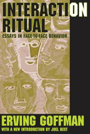Interaction RitualEssays in Face-to-Face Behavior【電子書籍】[ Erving Goffman ]