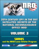 20th Century Spy in the Sky Satellites: Secrets of the National Reconnaissance Office (NRO) Volume 3 - SAMOS…
