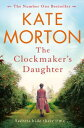 The Clockmaker's DaughterIn Birchwood Manor, secrets bide their time . . .【電子書籍】[ Kate Morton ]