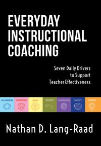 Everyday Instructional CoachingSeven Daily Drivers to Support Teacher Effectiveness (Instructional Leadership and Coaching Strategies for Teacher Support)【電子書籍】[ Nathan D. Lang ]