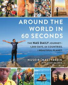 Around the World in 60 Seconds The Nas Daily Journeyー1,000 Days. 64 Countries. 1 Beautiful Planet.【電子書籍】[ Nuseir Yassin ]