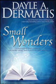 Small WondersA Delightful Collection of Ten Short-Short Speculative Fiction Stories【電子書籍】[ Dayle A. Dermatis ]