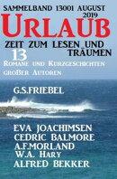 Urlaub August 2019 - Zeit zum Lesen und Träumen - Sammelband 13001: 13 Romane und Kurzgeschichten großer A…