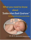 "What you need to Know about ""Sudden Infant Death Syndrome/Crib Death/Cot Death."" A comprehensive overview."