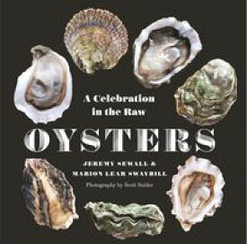 Oysters: A Celebration in the Raw【電子書籍】[ Marion Lear Swaybill ]