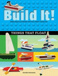 Build It! Things That FloatMake Supercool Models with Your Favorite LEGO? Parts【電子書籍】[ Jennifer Kemmeter ]