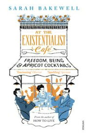 At The Existentialist Caf? Freedom, Being, and Apricot Cocktails【電子書籍】[ Sarah Bakewell ]