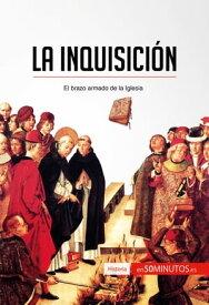 La Inquisici?nEl brazo armado de la Iglesia【電子書籍】[ 50Minutos.es ]