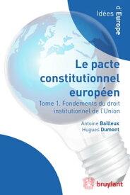 Droit institutionnel de l'Union europ?enneLe Pacte constitutionnel europ?en en contexte【電子書籍】[ Antoine Bailleux ]