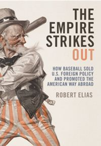 The Empire Strikes OutHow Baseball Sold U.S. Foreign Policy and Promoted the American Way Abroad【電子書籍】[ Robert Elias ]