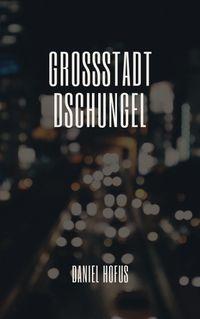 GROSSSTADT DSCHUNGEL【電子書籍】[ Daniel Hofus ]