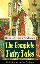 The Complete Fairy Tales of Hans Christian Andersen: 120+ Stories in One Volume