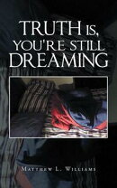 Truth Is, You're Still Dreaming