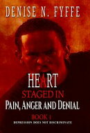 A Heart Staged in Pain, Anger and Denial