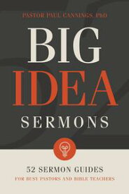 Big Idea Sermons Everything a Busy Pastor Needs to Write 52 Sermons【電子書籍】[ Dr. Paul Cannings ]