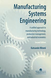 Manufacturing Systems EngineeringA Unified Approach to Manufacturing Technology, Production Management and Industrial Economics【電子書籍】[ Katsundo Hitomi ]