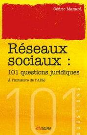 101 questions juridiques sur les r?seaux sociaux【電子書籍】[ C?dric Manara ]
