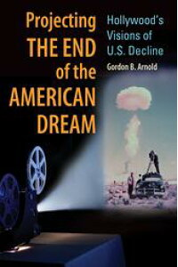 ProjectingtheEndoftheAmericanDream:Hollywood'sVisionsofU.S.Decline