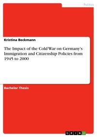 TheImpactoftheColdWaronGermany'sImmigrationandCitizenshipPoliciesfrom1945to2000
