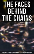 The Faces Behind the Chains: Thousands of Recorded Interviews, Memoirs & Life Stories of Former Slaves