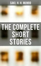 The Complete Short StoriesReginald, Reginald in Russia and Other Sketches, The Chronicles of Clovis, Beasts and Super-Beasts, The Toys of Peace and Other Papers, The Square Egg and Other Sketches, Dogged & Other Tales【電子書籍】