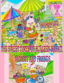 The Sweet Times of Rolleen Rabbit, Mommy and Friends