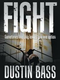 FightSometimes Life Only Leaves You One Option【電子書籍】[ Dustin Bass ]