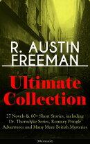 R. AUSTIN FREEMAN Ultimate Collection: 27 Novels & 60+ Short Stories, including Dr. Thorndyke Series, Romney…