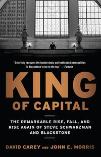 King of CapitalThe Remarkable Rise, Fall, and Rise Again of Steve Schwarzman and Blackstone【電子書籍】[ David Carey ]
