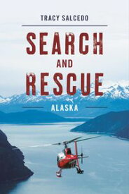Search and Rescue Alaska【電子書籍】[ Tracy Salcedo ]