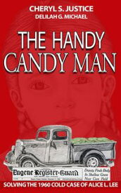 The Handy Candy Man Solving The 1960 Cold Case Of Alice L. Lee【電子書籍】[ Cheryl S. Justice ]