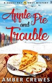 Apple Pie and TroubleThe Sandy Bay Cozy Mystery Series, #1【電子書籍】[ Amber Crewes ]