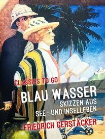 Blau Wasser Skizzen aus See- und Inselleben【電子書籍】[ Friedrich Gerst?cker ]