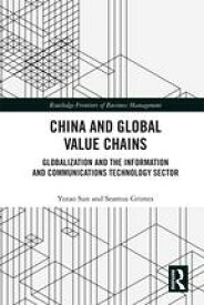 China and Global Value ChainsGlobalization and the Information and Communications Technology Sector【電子書籍】[ Yutao Sun ]