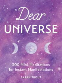 Dear Universe200 Mini-Meditations for Instant Manifestations【電子書籍】[ Sarah Prout ]