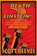 Death to Einstein! 2: Exposing the Fatal Flaws of Both Special and General Relativity