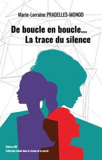 Æ¥½å¤©kobo電子書籍ストア De Boucle En Boucle La Trace Du Silence Marie Lorraine Pradelles Monod 9780995693944