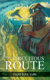 THE CIRCUITOUS ROUTE【電子書籍】[ Grant Sutor Vuille ]