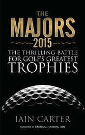 The Majors 2015The Thrilling Battle For Golf's Greatest Trophies【電子書籍】[ Iain Carter ]