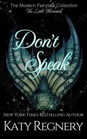 Don't SpeakA Modern Fairytale, #5【電子書籍】[ Katy Regnery ]
