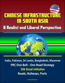 Chinese Infrastructure in South Asia: A Realist and Liberal Perspective, India, Pakistan, Sri Lanka, Banglad…