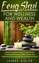 Feng Shui for Wellness and Wealth: Simple Feng Shui Tricks for Personal and Professional Success: Health, Mo…