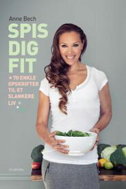 Spis dig FIT70 enkle opskrifter til et slankere liv【電子書籍】[ Anne Bech ]
