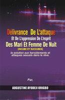 Delivrance De L'attaque Et De L'Oppression De L'Esprit Des Mari Et Femme De Nuit (Incube Et Succubes). La…